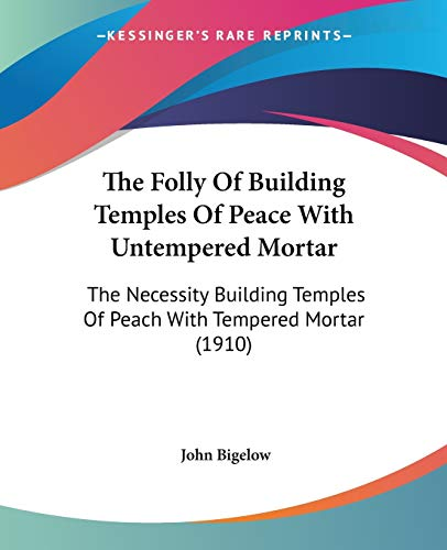 9781104243227: The Folly Of Building Temples Of Peace With Untempered Mortar: The Necessity Building Temples Of Peach With Tempered Mortar (1910)