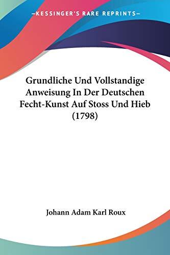 9781104251666: Grundliche Und Vollstandige Anweisung in Der Deutschen Fecht-Kunst Auf Stoss Und Hieb (1798)