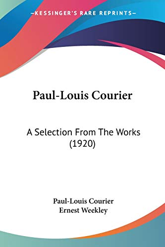 9781104256234: Paul-Louis Courier: A Selection from the Works (1920)