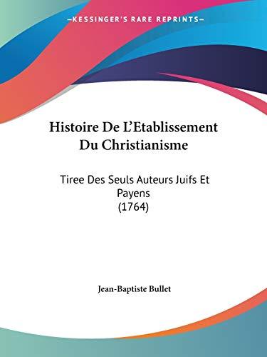 9781104259471: Histoire De L'Etablissement Du Christianisme: Tiree Des Seuls Auteurs Juifs Et Payens (1764) (French Edition)