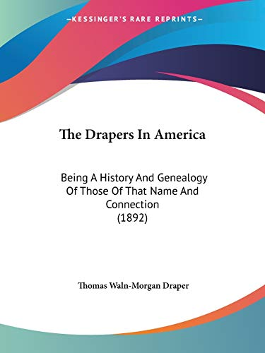 9781104261498: The Drapers In America: Being A History And Genealogy Of Those Of That Name And Connection (1892)