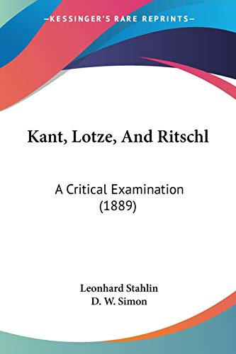 9781104261719: Kant, Lotze, and Ritschl: A Critical Examination (1889)
