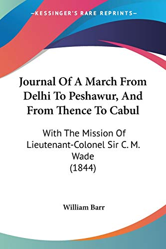 9781104264130: Journal Of A March From Delhi To Peshawur, And From Thence To Cabul: With The Mission Of Lieutenant-Colonel Sir C. M. Wade (1844)