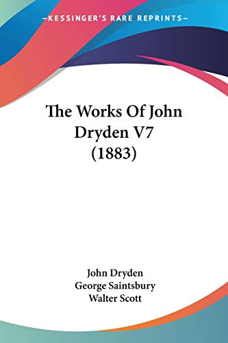 The Works Of John Dryden V7 (1883) (1104265265) by John Dryden