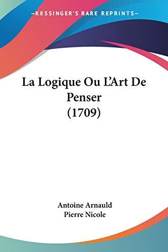 9781104265366: La Logique Ou L'Art De Penser (1709) (French Edition)