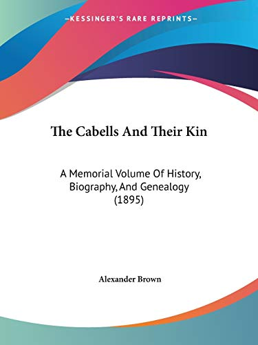 9781104268084: The Cabells And Their Kin: A Memorial Volume Of History, Biography, And Genealogy (1895)