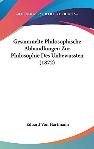 Gesammelte Philosophische Abhandlungen Zur Philosophie Des Unbewussten (1872) (German Edition) (1104270501) by Eduard Von Hartmann