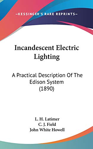 9781104270667: Incandescent Electric Lighting: A Practical Description Of The Edison System (1890)