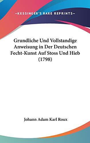 9781104276379: Grundliche Und Vollstandige Anweisung in Der Deutschen Fecht-Kunst Auf Stoss Und Hieb (1798)