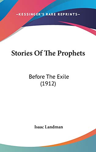 9781104282561: Stories Of The Prophets: Before The Exile (1912)