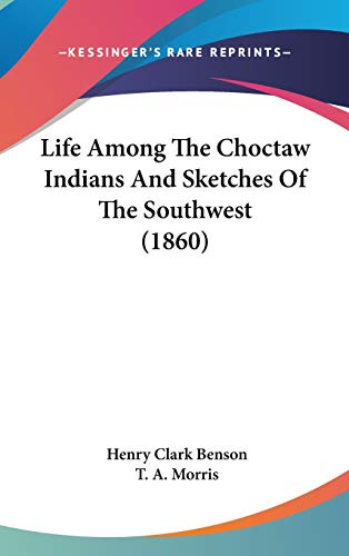 9781104282677: Life Among The Choctaw Indians And Sketches Of The Southwest (1860)
