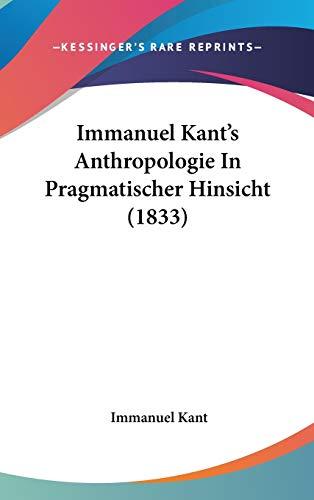 Immanuel Kant's Anthropologie In Pragmatischer Hinsicht (1833) (German Edition) (9781104284183) by Kant, Immanuel
