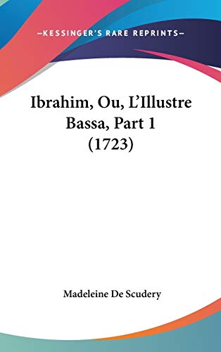 9781104285210: Ibrahim, Ou, L'Illustre Bassa, Part 1 (1723) (French Edition)
