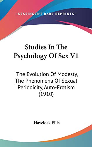 9781104285982: Studies In The Psychology Of Sex V1: The Evolution Of Modesty, The Phenomena Of Sexual Periodicity, Auto-Erotism (1910)