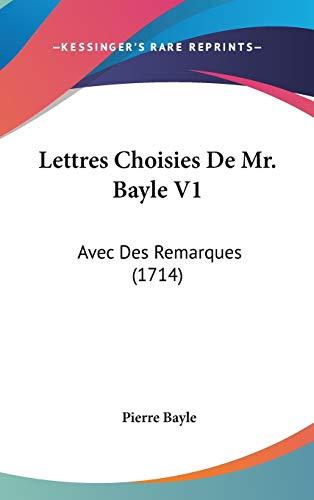 9781104287320: Lettres Choisies De Mr. Bayle V1: Avec Des Remarques (1714) (French Edition)