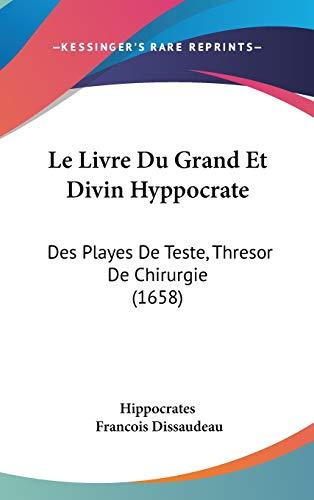 9781104288754: Le Livre Du Grand Et Divin Hyppocrate: Des Playes De Teste, Thresor De Chirurgie (1658) (French Edition)