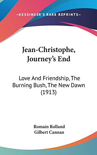 9781104290016: Jean-Christophe, Journey's End: Love And Friendship, The Burning Bush, The New Dawn (1913)