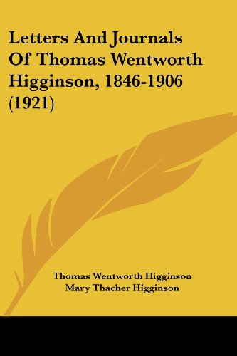 Letters And Journals Of Thomas Wentworth Higginson, 1846-1906 (1921) (9781104292362) by Thomas Wentworth Higginson