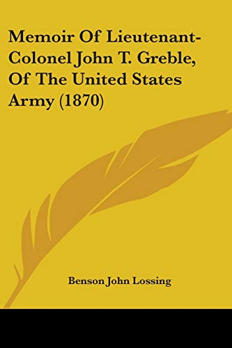 Memoir Of Lieutenant-Colonel John T. Greble, Of The United States Army (1870) (1104294869) by Benson John Lossing