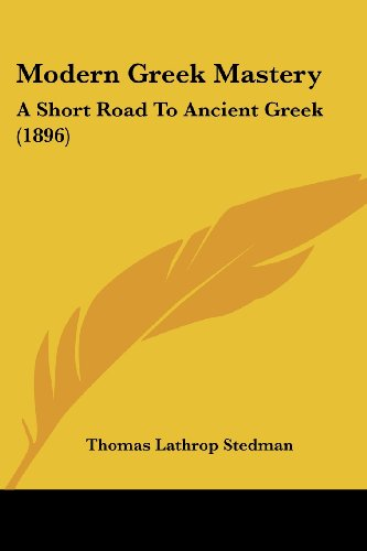 9781104297398: Modern Greek Mastery: A Short Road To Ancient Greek (1896)