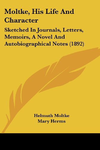 9781104297558: Moltke, His Life And Character: Sketched In Journals, Letters, Memoirs, A Novel And Autobiographical Notes (1892)