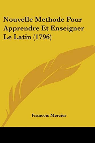 9781104300654: Nouvelle Methode Pour Apprendre Et Enseigner Le Latin (1796) (French Edition)