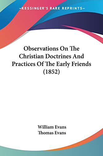 Observations On The Christian Doctrines And Practices Of The Early Friends (1852) (9781104301439) by Evans, William; Evans, Thomas
