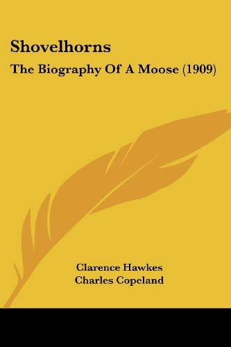 Shovelhorns: The Biography Of A Moose (1909) (9781104304546) by Hawkes, Clarence