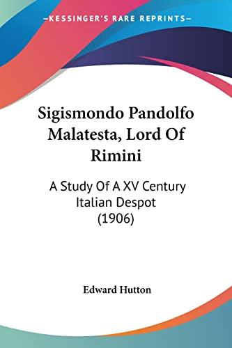 9781104304751: Sigismondo Pandolfo Malatesta, Lord Of Rimini: A Study Of A XV Century Italian Despot (1906)