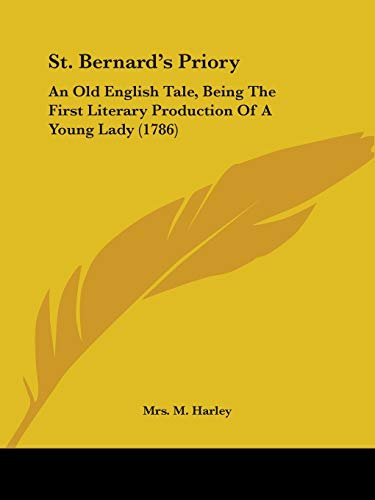 9781104308148: St. Bernard's Priory: An Old English Tale, Being The First Literary Production Of A Young Lady (1786)