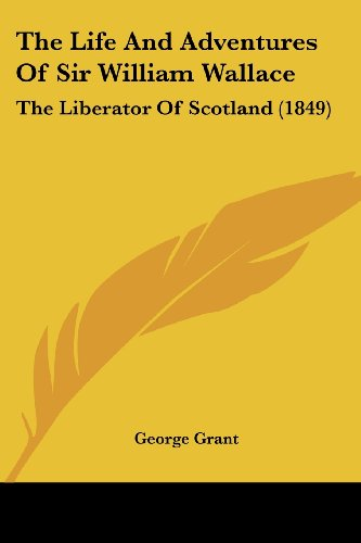 9781104313241: The Life And Adventures Of Sir William Wallace: The Liberator Of Scotland (1849)