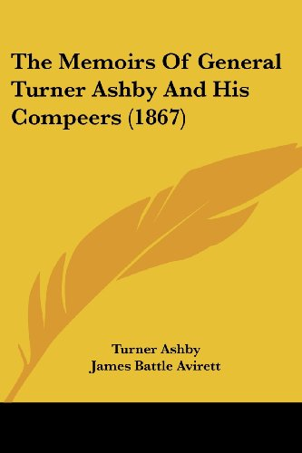 9781104314569: The Memoirs Of General Turner Ashby And His Compeers (1867)