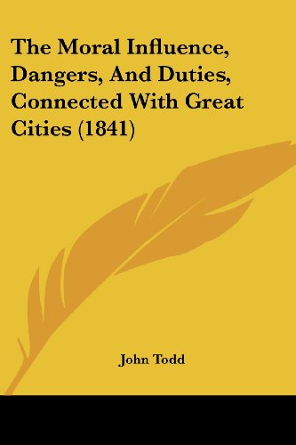 9781104315665: The Moral Influence, Dangers, And Duties, Connected With Great Cities (1841)