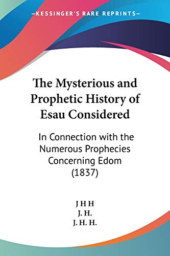 9781104315948: The Mysterious and Prophetic History of Esau Considered: In Connection with the Numerous Prophecies Concerning Edom (1837)