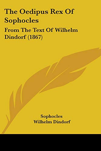9781104318000: The Oedipus Rex Of Sophocles: From The Text Of Wilhelm Dindorf (1867)