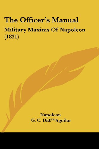 9781104318116: The Officer's Manual: Military Maxims Of Napoleon (1831)