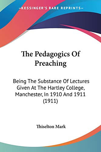 9781104320294: The Pedagogics Of Preaching: Being The Substance Of Lectures Given At The Hartley College, Manchester, In 1910 And 1911 (1911)