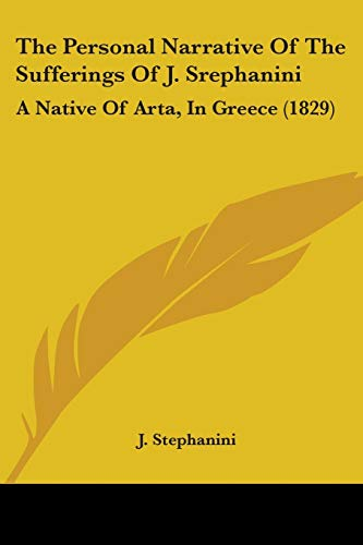 9781104320782: The Personal Narrative Of The Sufferings Of J. Srephanini: A Native Of Arta, In Greece (1829)