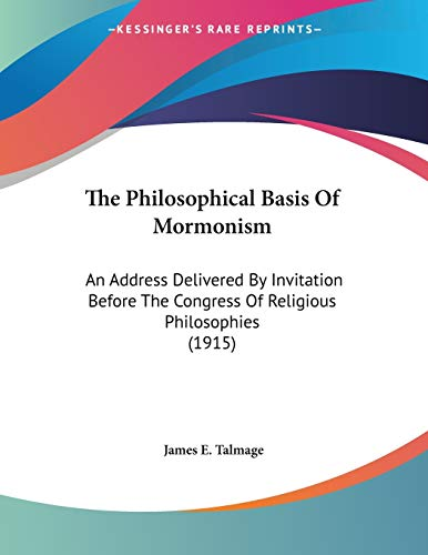 9781104321055: The Philosophical Basis Of Mormonism: An Address Delivered By Invitation Before The Congress Of Religious Philosophies (1915)