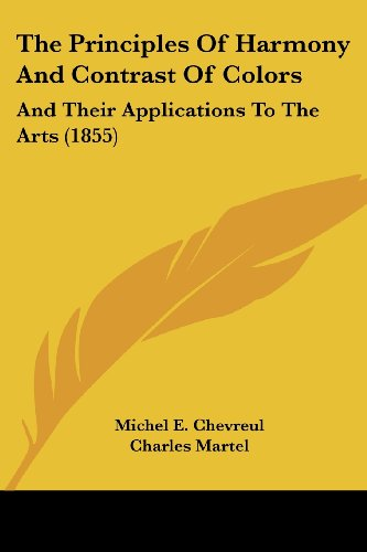 9781104323813: The Principles of Harmony and Contrast of Colors: And Their Applications to the Arts (1855)