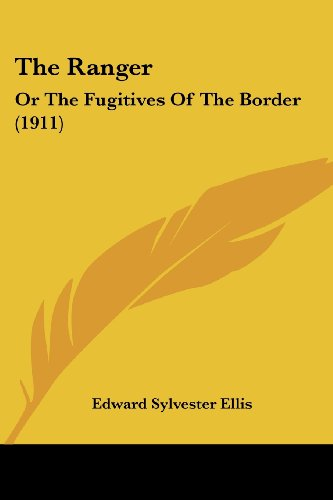 9781104324599: The Ranger: Or The Fugitives Of The Border (1911)