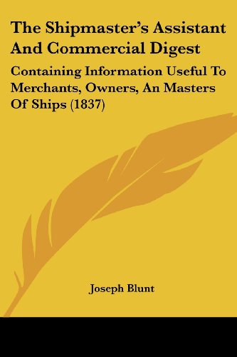 9781104329228: The Shipmaster's Assistant And Commercial Digest: Containing Information Useful To Merchants, Owners, An Masters Of Ships (1837)