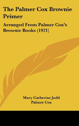 9781104331863: The Palmer Cox Brownie Primer: Arranged From Palmer Cox's Brownie Books (1921)