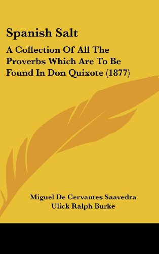 Spanish Salt: A Collection Of All The Proverbs Which Are To Be Found In Don Quixote (1877) (110433299X) by Saavedra, Miguel De Cervantes