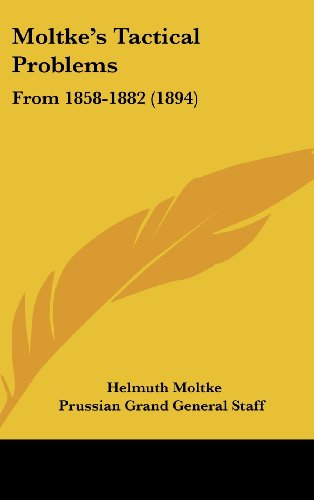9781104338565: Moltke's Tactical Problems: From 1858-1882 (1894)
