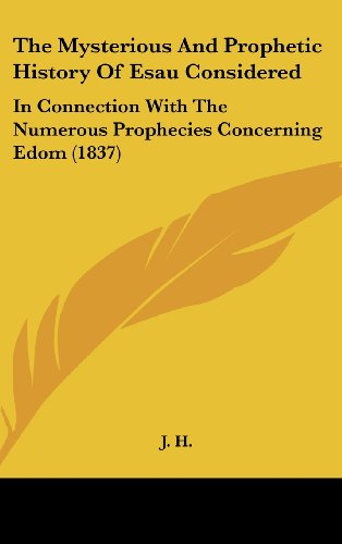 9781104338671: The Mysterious And Prophetic History Of Esau Considered: In Connection With The Numerous Prophecies Concerning Edom (1837)