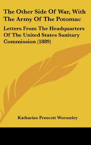 The Other Side Of War, With The Army Of The Potomac: Letters From The Headquarters Of The United States Sanitary Commission (1889) (9781104342036) by Katharine Prescott Wormeley