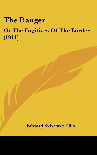 9781104342050: The Ranger: Or The Fugitives Of The Border (1911)