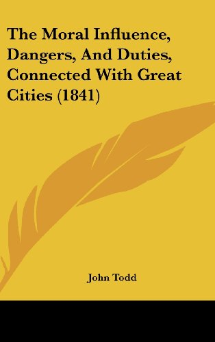 9781104344825: The Moral Influence, Dangers, And Duties, Connected With Great Cities (1841)