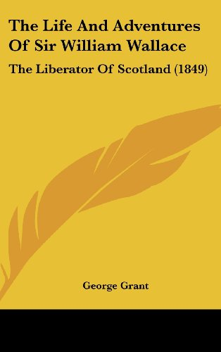 9781104346515: The Life And Adventures Of Sir William Wallace: The Liberator Of Scotland (1849)